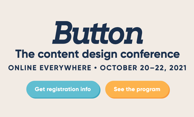 Text reading Button: The content design conference - online everywhere - October 20 - 22, 2021 with one button for registration and another to see the program (just a screenshot, the buttons don't do anything)